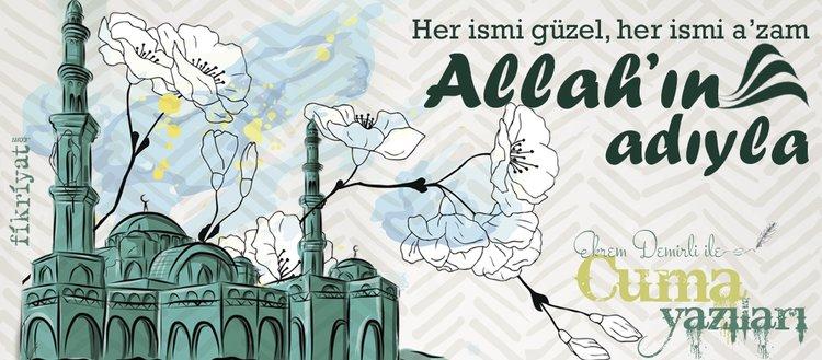 Her ismi güzel, her ismi a'zam Allah'ın adıyla