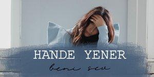 Hande Yenerden Sürpriz Single BENİ SEV