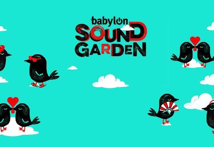 BABYLON SOUNDGARDEN FESTİVALİ İLE EĞLENMEYE HAZIR OLUN!