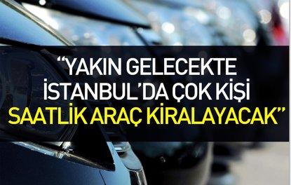 Yakın gelecekte İstanbulda çok kişi saatlik araç kiralayacak