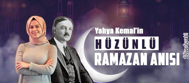 Yahya Kemal'in hüzünlü Ramazan anısı