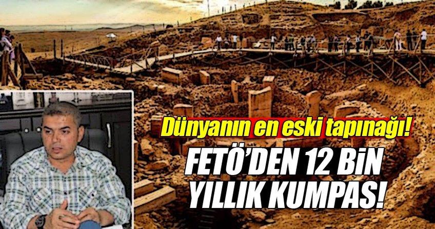 FETÖ 12 Bin yıllık Göbeklitepe'yi de vurdu