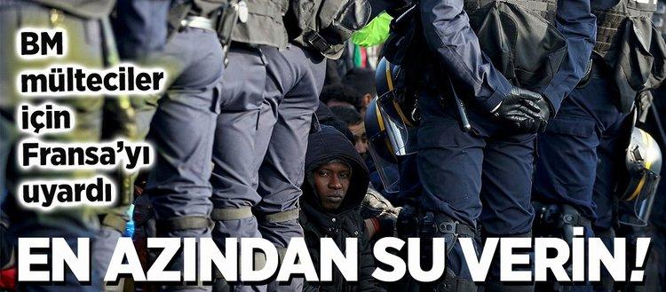 """BM'den Fransa'ya """"Sığınmacılara su verin"""" çağrısı"""