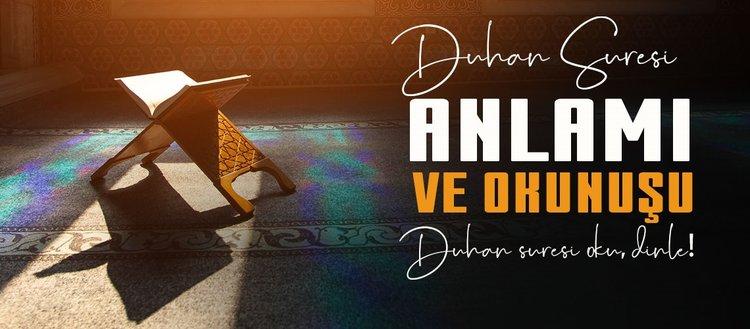 Duhan Suresi Türkçe ve Arapça okunuşu nasıldır? Duhan suresi oku, dinle!