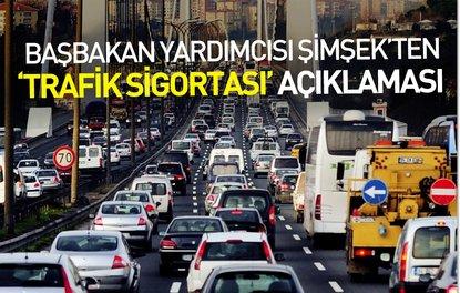 Başbakan Yardımcısı Şimşekten trafik sigortası açıklaması