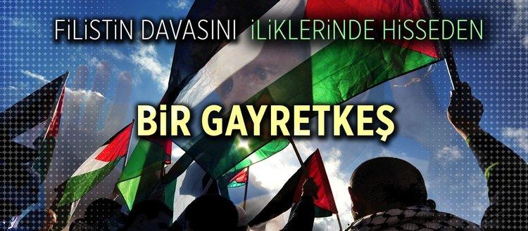 Filistin davasını iliklerinde hisseden bir gayretkeş