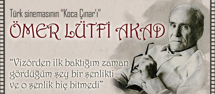 Türk Sineması'nın çınarı: Ömer Lütfi Akad