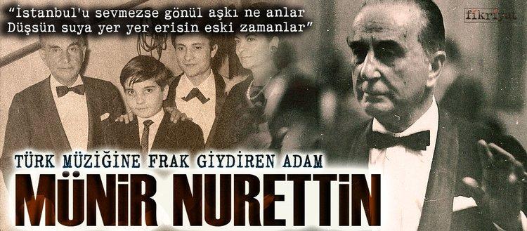 Türk müziğine frak giydiren adam Münir Nurettin Selçuk