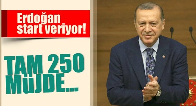 Erdoğan start veriyor! Tam 250 müjde...