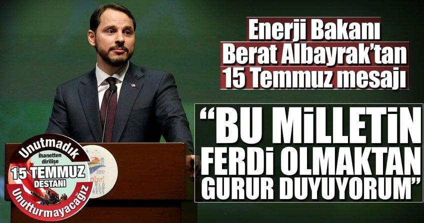 Enerji Bakanı Berat Albayraktan 15 Temmuz mesajı