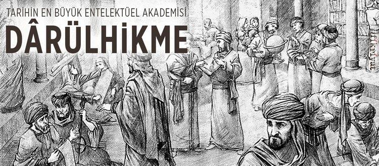 Tarihin en büyük entelektüel akademisi Dârülhikme nedir?