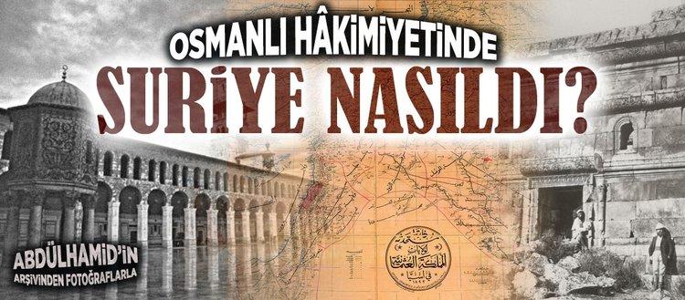 Osmanlı hakimiyetindeki Suriye nasıldı?