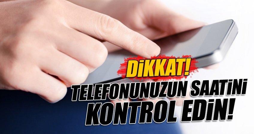 Telefonunuzun saatini kontrol edin!
