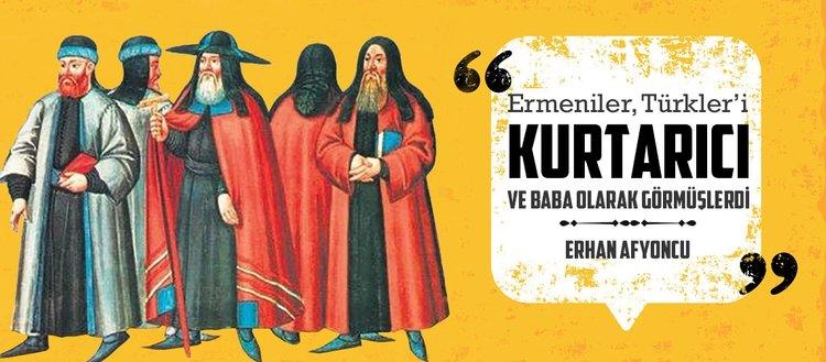 Ermeniler, Türkler'i kurtarıcı ve baba olarak görmüşlerdi