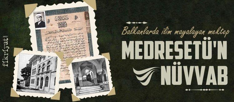 Balkanlarda ilim mayalayan eğitim kurumu: Medresetü'n Nüvvab