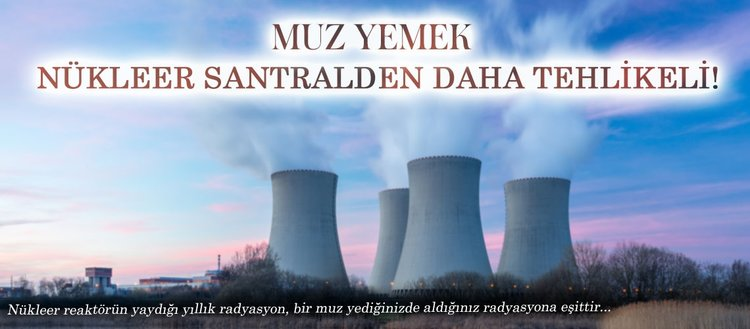 Muz yemek nükleer santralden daha tehlikeli!