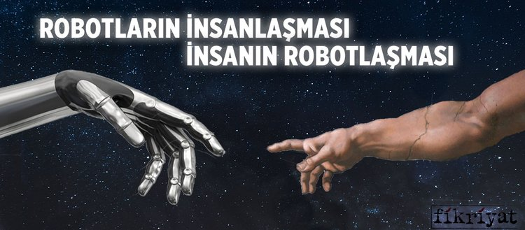 Robotların insanlaşması, insanın robotlaşması