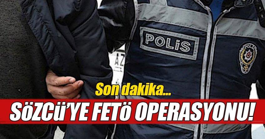 Sözcü gazetesine FETÖ operasyonu!