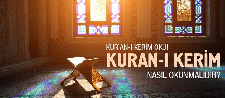 Kuranı Kerim oku! Kuran-ı Kerim nasıl okunmalıdır? Kuran-ı Kerim'i okumanın adabı...