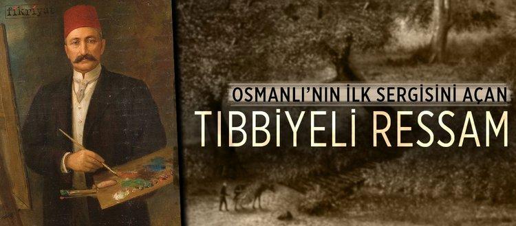 Osmanlı'nın ilk sergisini açan tıbbiyeli ressam