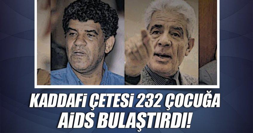 Kaddafi'nin çetesi 232 çocuğa aids bulaştırdı
