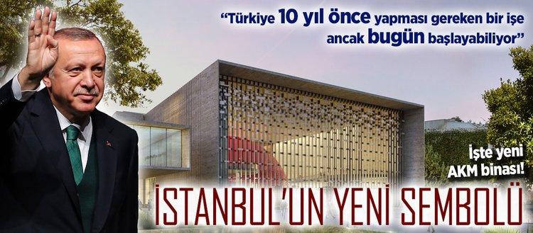 Erdoğan: AKM İstanbul'un sembolü olacak!