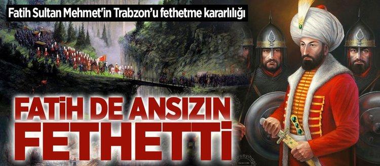 Fatih Sultan Mehmet'in Trabzon'u fethetme kararlılığı