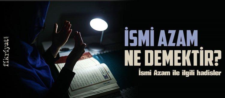 İsmi Azam ne demek? İsmi Azam duası ve hadisler