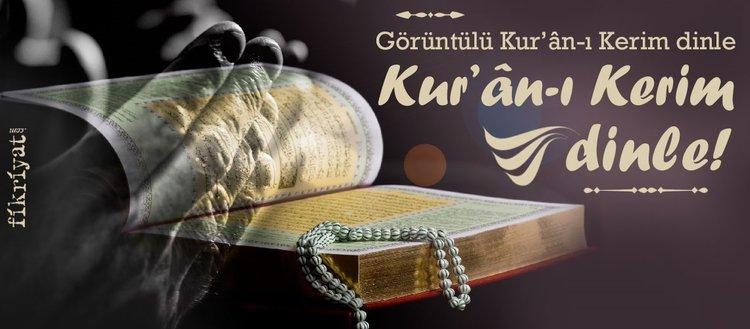 Kur'an dinle! Kur'an-ı Kerim dinle! Kur'an dinle görüntülü