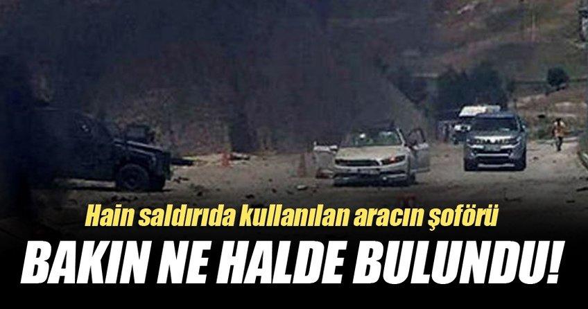Hain saldırıda kullanılan aracın şoförü bakın ne halde bulundu!
