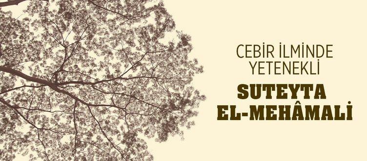 CEBİR İLMİNDE YETENEKLİ: SUTEYTA EL-MEHÂMALİ