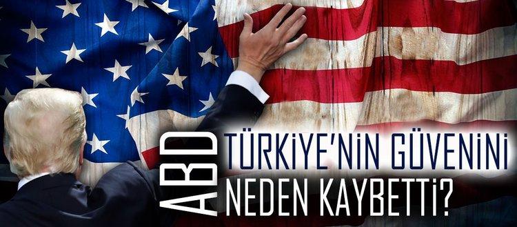 ABD, Türkiyenin güvenini neden kaybetti?