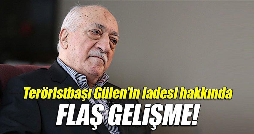 Terörisbaşı Gülen'in iadesi ile ilgili flaş gelişme!