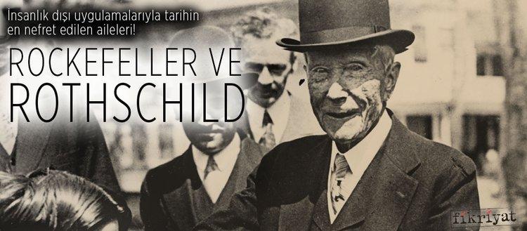 Tarihin en nefret edilen aileleri: Rockefeller ve Rothschild!