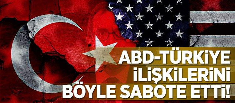 Türkiye ile ilişkileri adım adım böyle sabote etti