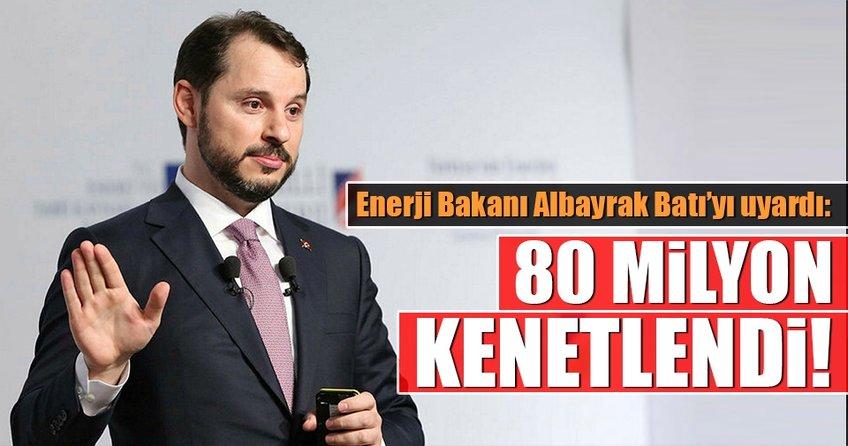 Enerji Bakanı Albayrak Batı'yı uyardı!