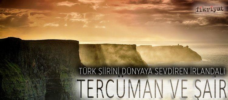 Türk şiirini dünyaya sevdiren İrlandalı tercüman ve şair