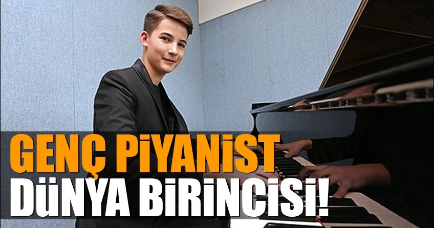 Genç piyanist dünya biricisi oldu
