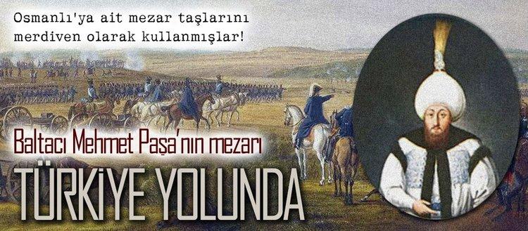 Baltacı Mehmet Paşa'nın mezarı Türkiye yolunda