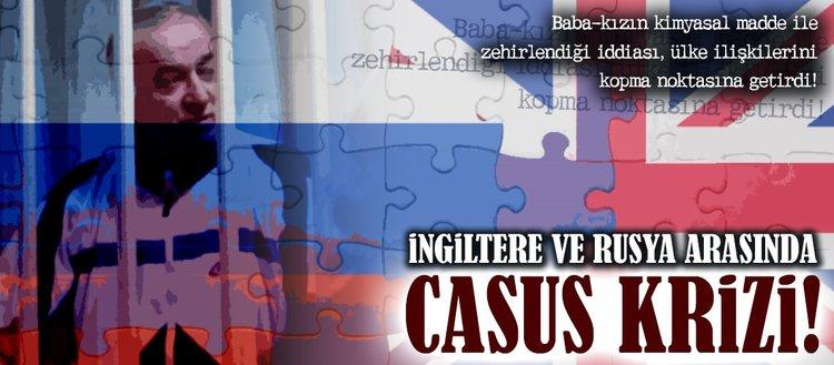İngiltere ile Rusya arasında casus krizi!
