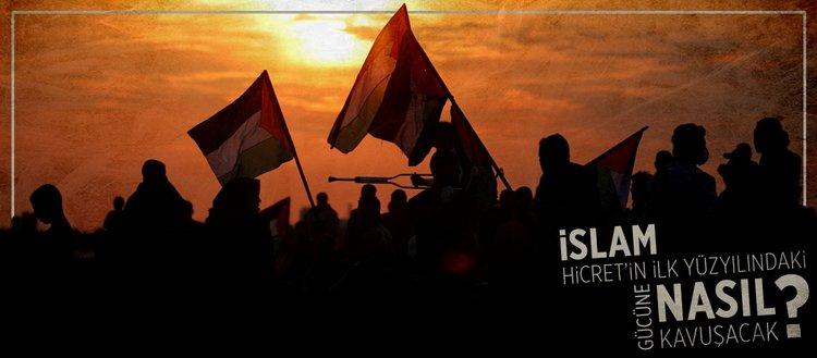 İslam Hicret'in ilk yüzyılındaki gücüne nasıl kavuşacak?