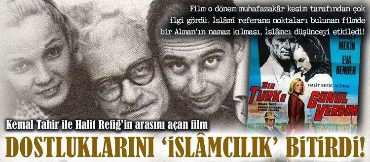 Kemal Tahir ve Halit Refiğin dostluğunu İslâmcılık bitirdi!