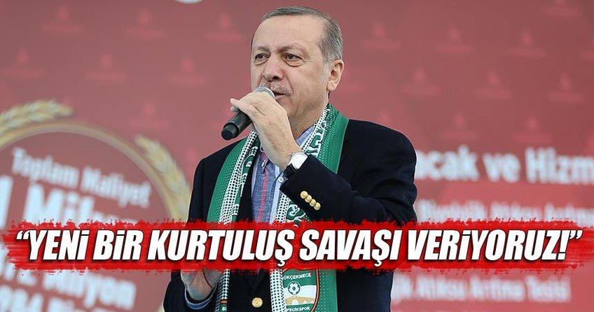 Cumhurbaşkanı Erdoğan: Yeni bir Kurtuluş Savaşı veriyoruz