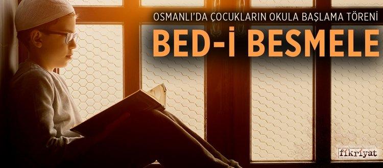 Osmanlı'da çocukların okula başlama töreni Bed-i Besmele