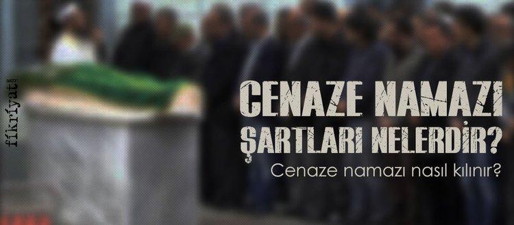 Cenaze namazı şartları nelerdir? Cenaze namazı nasıl kılınır? Cenaze namazı duaları…