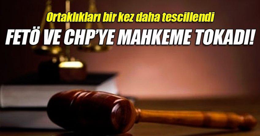 FETÖ ve CHP'ye mahkeme tokadı